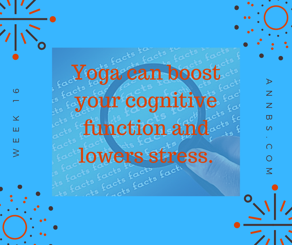 Yoga can boost your cognitive function and lowers stress.
