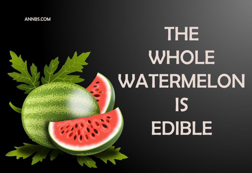 The Whole Watermelon is Edible