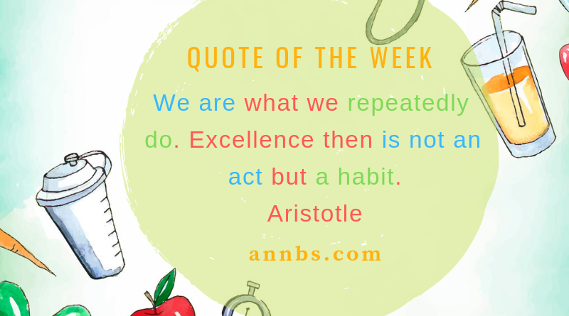 We are what we repeatedly do. Excellence then is not an act but a habit.