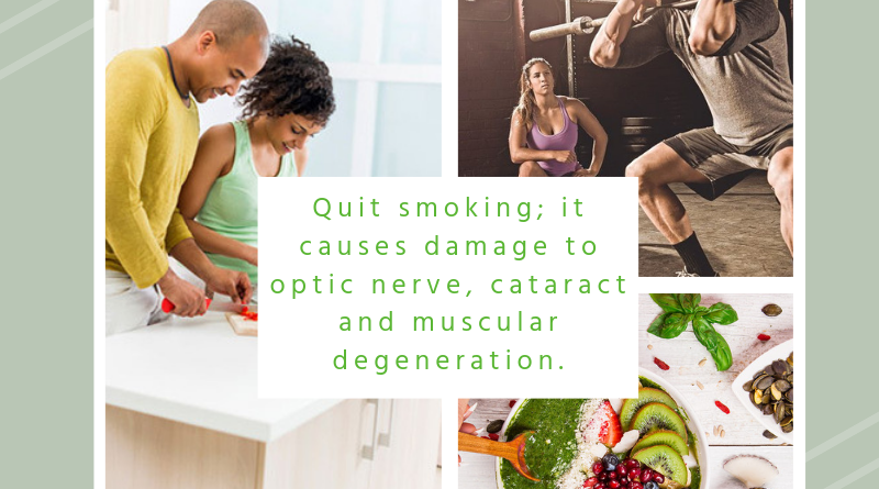quit smoking; it causes damage to optic nerve, cataract and muscular degeneration