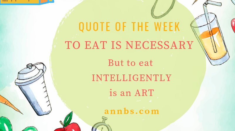 To eat is necessary but to eat intelligently is an art.