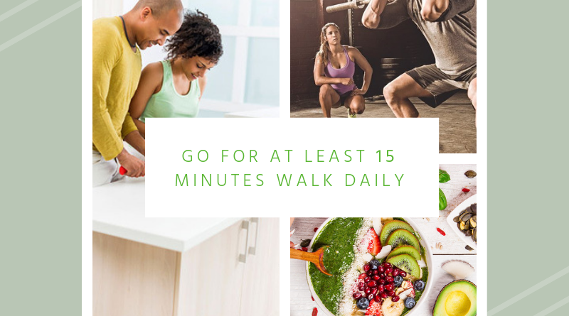 Go for at least 15 minutes' walk daily